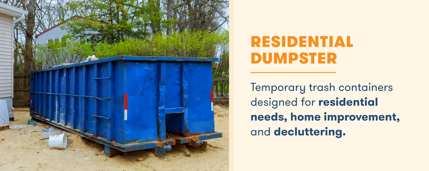 A residential dumpster is designed for home improvement, backyard decluttering, and other residential needs.