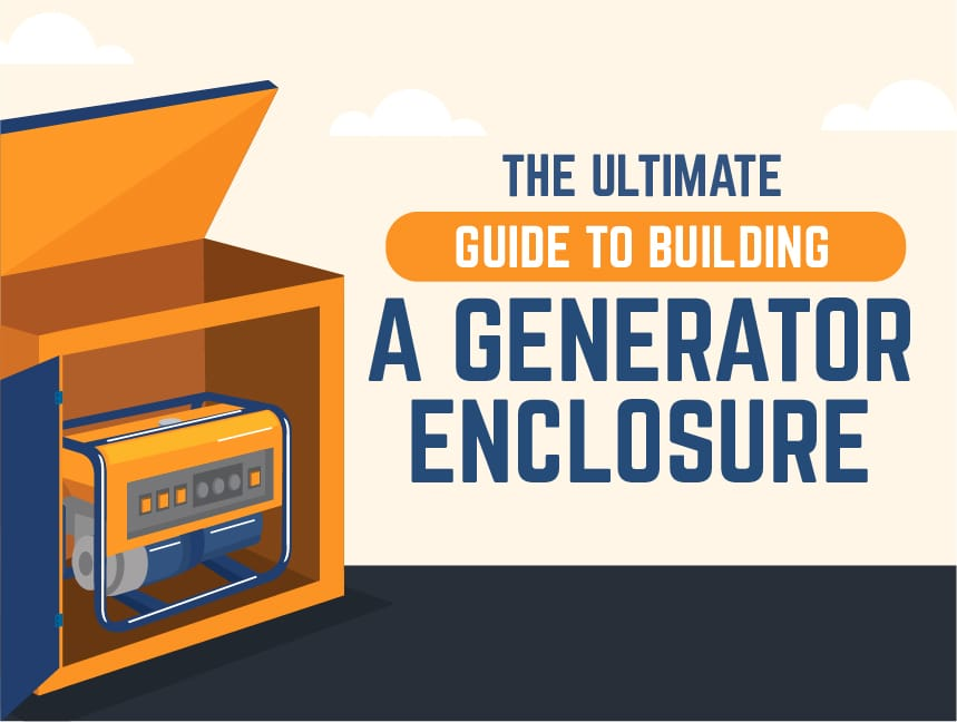 The Ultimate Guide to Building a Generator Enclosure