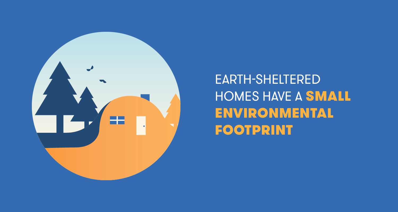 earth-sheltered homes have a small environmental footprint